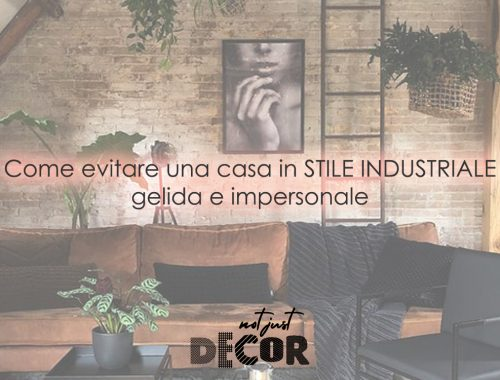 notjustdecor stile industriale stili interior design